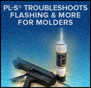 PL-S® Troubleshoots Flashing & More for Molders