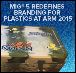 MIG® 5 Redefines Branding For Plastics At ARM 2015