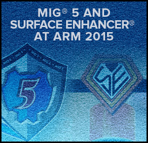MIG® 5 and Surface Enhancer® Line Up At ARM 2015