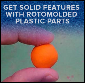Get Solid Features with rotomolded plastic parts